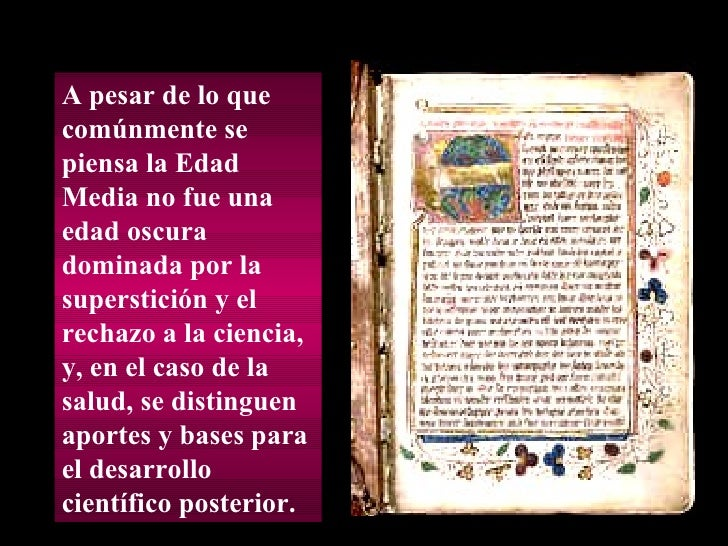 A pesar de lo que comúnmente se piensa la Edad Media no fue una edad oscura dominada por la superstición y el rechazo a la...