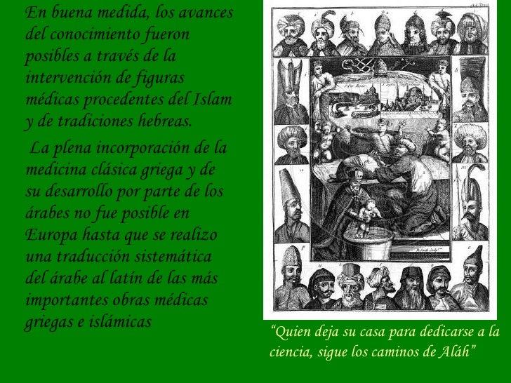 <ul><li>En buena medida, los avances del conocimiento fueron posibles a través de la intervención de figuras médicas proce...
