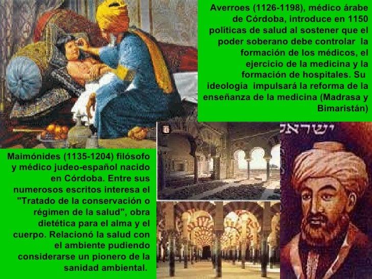 Averroes (1126-1198), médico árabe de Córdoba, introduce en 1150 políticas de salud al sostener que el poder soberano debe...