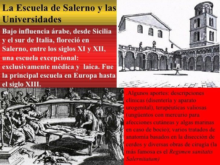 La Escuela de Salerno y las Universidades   Bajo influencia árabe, desde Sicilia y el sur de Italia, floreció en Salerno, ...