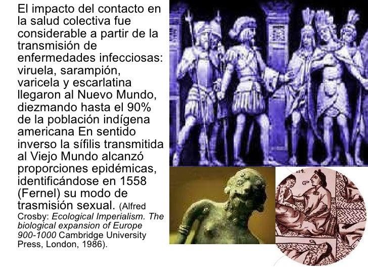<ul><li>El impacto del contacto en la salud colectiva fue considerable a partir de la transmisión de enfermedades infeccio...