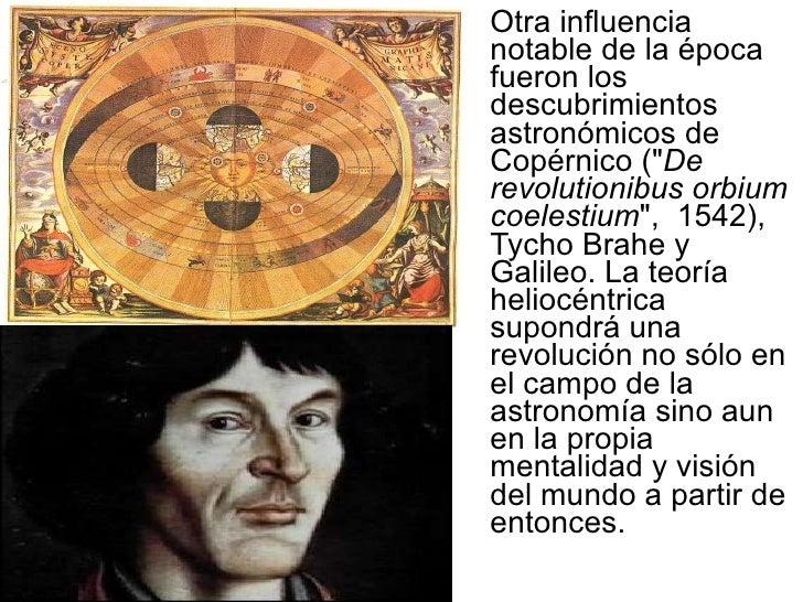 <ul><li>Otra influencia notable de la época fueron los descubrimientos astronómicos de Copérnico (&quot; De revolutionibus...