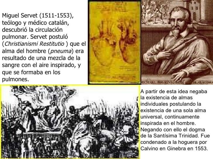 Miguel Servet (1511-1553), t eólogo y médico catalán,  descubrió la circulación pulmonar.  Servet postuló ( Christianismi ...