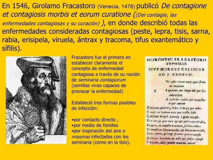 En 1546, Girolamo Fracastoro  (Venecia, 1478)  publicó  De contagione et contagiosis morbis et eorum curatione ( (Del cont...