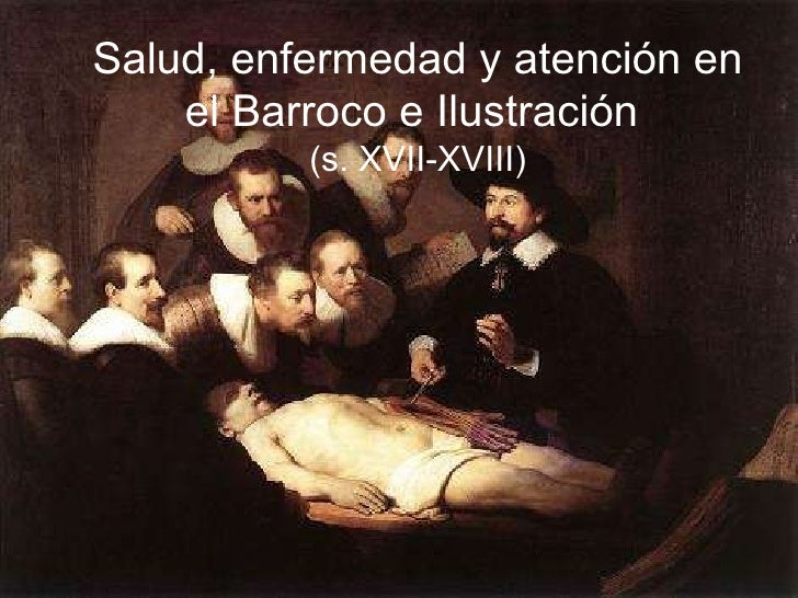 Salud, enfermedad y atención en el Barroco e Ilustración  (s. XVII-XVIII) Salud, enfermedad y atención en el Barroco e Ilu...