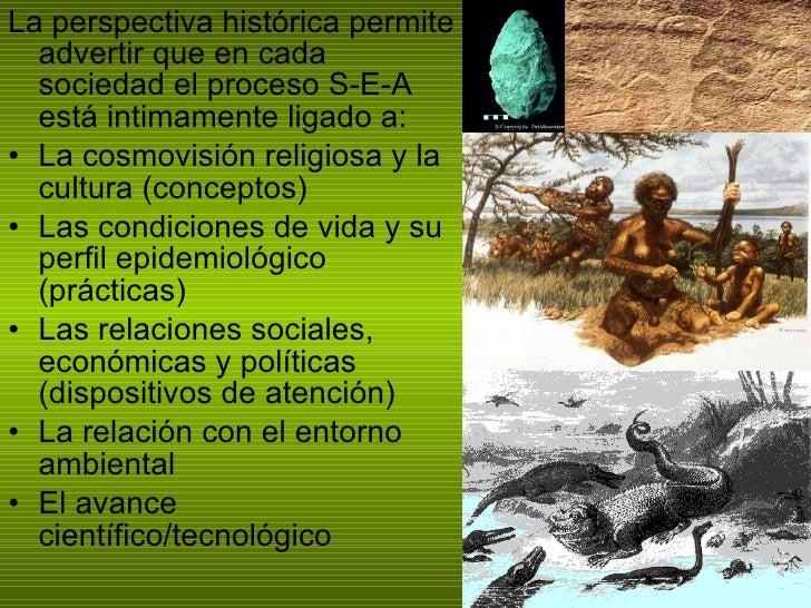 <ul><li>La perspectiva histórica permite advertir que en cada sociedad el proceso S-E-A está intimamente ligado a: </li></...