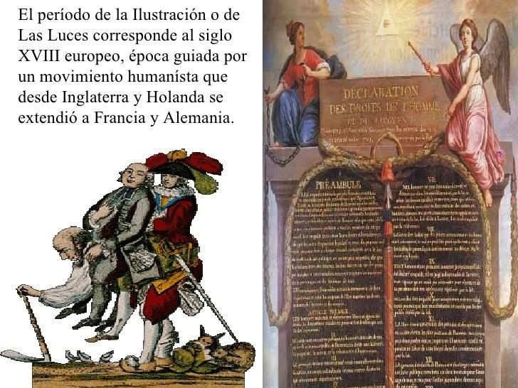 El período de la Ilustración o de Las Luces corresponde al siglo XVIII europeo, época guiada por un movimiento humanísta q...