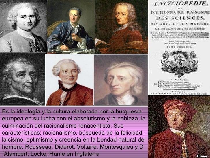 Es la ideología y la cultura elaborada por la burguesía europea en su lucha con el absolutismo y la nobleza, la culminació...