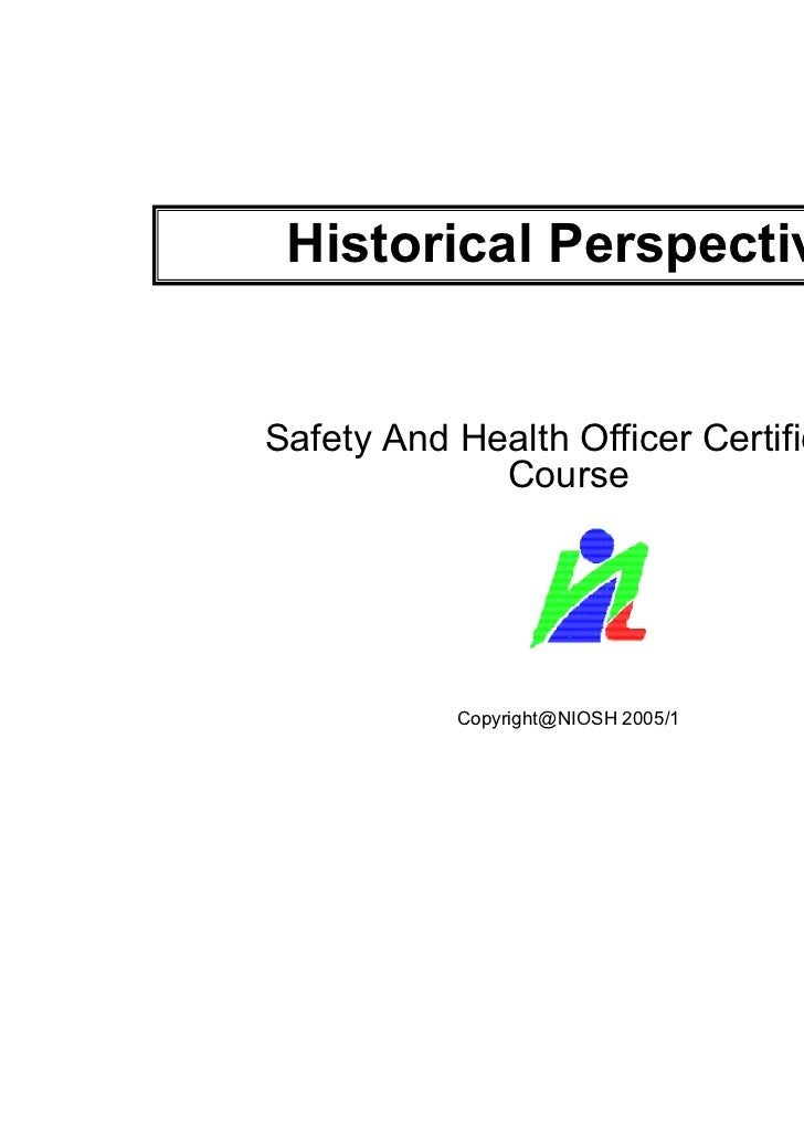 Historical PerspectiveSafety And Health Officer Certificate             Course           Copyright@NIOSH 2005/1       1