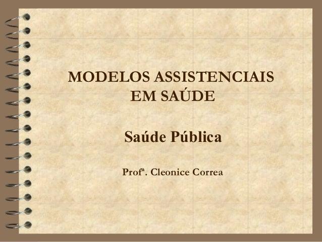 MODELOS ASSISTENCIAISEM SAÚDESaúde PúblicaProfª. Cleonice Correa