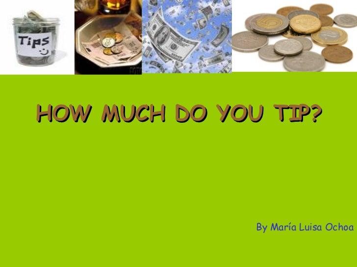 HOW MUCH DO YOU TIP? By María Luisa Ochoa