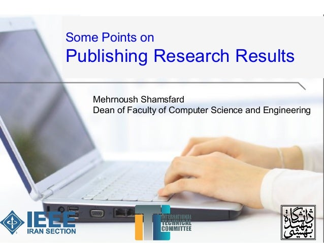 Some Points on Publishing Research Results Mehrnoush Shamsfard Dean of Faculty of Computer Science and Engineering