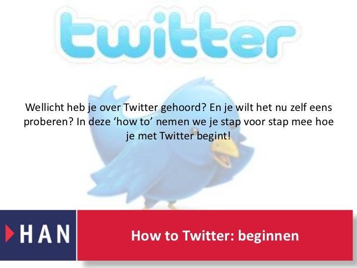 Wellicht heb je over Twitter gehoord? En je wilt het nu zelf eens proberen? In deze 'how to' nemen we je stap voor stap me...
