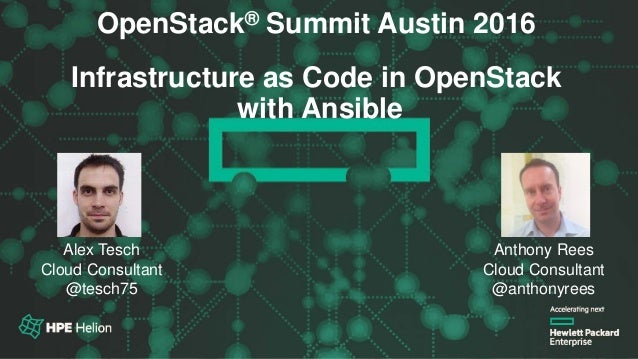 OpenStack® Summit Austin 2016 OpenStack® Summit Austin 2016 Infrastructure as Code in OpenStack with Ansible Alex Tesch Cl...