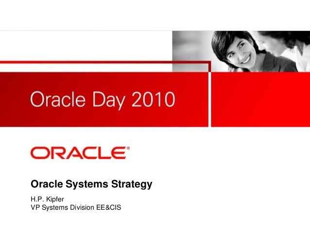 Oracle Systems Strategy H.P. Kipfer VP Systems Division EE&CIS