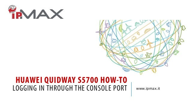 HUAWEI QUIDWAY S5700 HOW-TO  LOGGING IN THROUGH THE CONSOLE PORT  www.ipmax.it