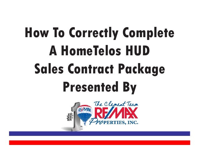 How To Correctly Complete A HomeTelos HUD Sales Contract Package Presented By