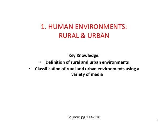 1. HUMAN ENVIRONMENTS:RURAL & URBANKey Knowledge:• Definition of rural and urban environments• Classification of rural and...