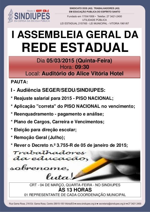 I ASSEMBLEIA GERAL DA REDE ESTADUAL PAUTA: I - Audiência SEGER/SEDU/SINDIUPES: * Reajuste salarial para 2015 - PISO NACION...