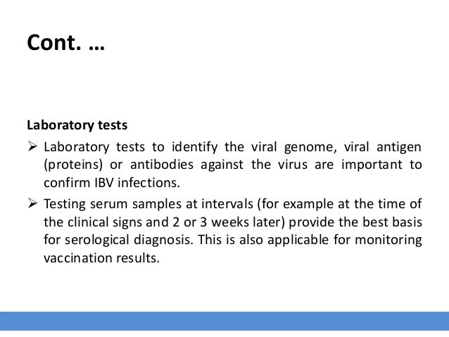 Cont. … Laboratory tests  Laboratory tests to identify the viral genome, viral antigen (proteins) or antibodies against t...
