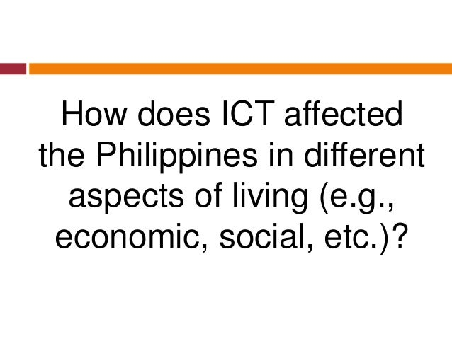 How does ICT affected the Philippines in different aspects of living (e.g., economic, social, etc.)?