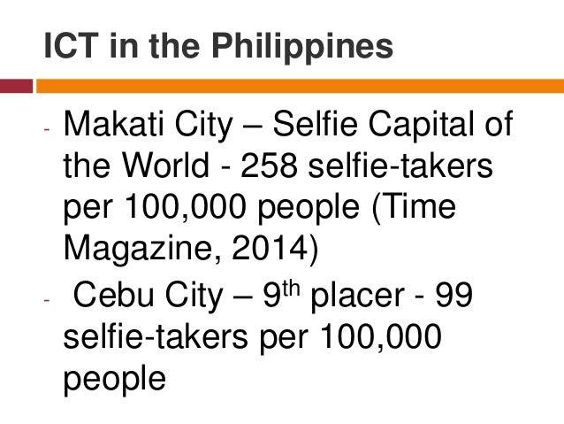 - Makati City – Selfie Capital of the World - 258 selfie-takers per 100,000 people (Time Magazine, 2014) - Cebu City – 9th...