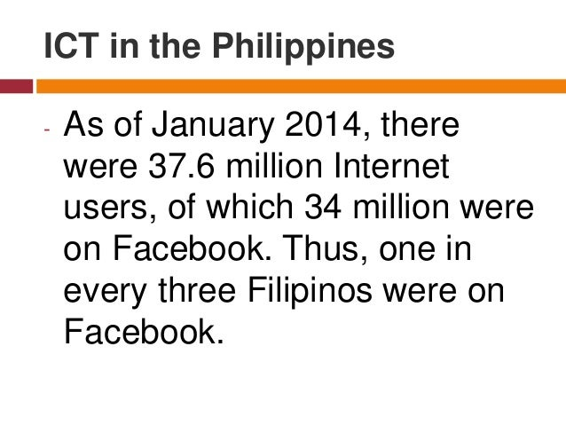 - As of January 2014, there were 37.6 million Internet users, of which 34 million were on Facebook. Thus, one in every thr...