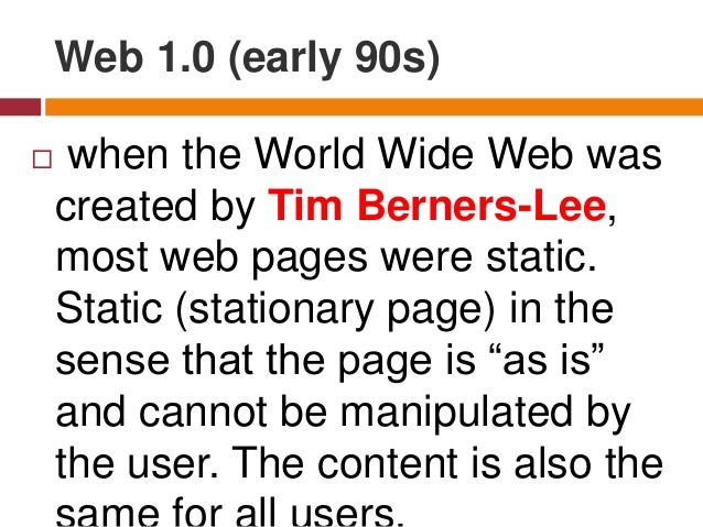 Web 2.0 : Dynamic Web Pages (1999)  is the evolution of Web 1.0 by adding dynamic web pages - the user is able to see a w...