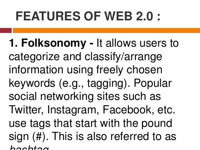 FEATURES OF WEB 2.0 : 2. Rich User Experience. Content is dynamic and is responsive to user's input. An example would be a...