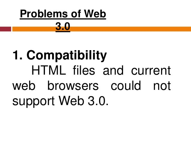 Problems of Web 3.0 2. Security The user's security is also in question since the machine is saving his or her preferences.