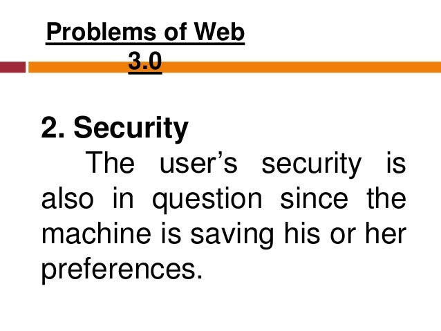 Problems of Web 3.0 3. Vastness The World Wide Web already contains billions of web pages.