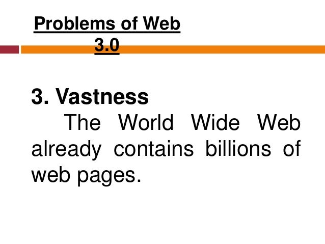 """Problems of Web 3.0 4. Vagueness Certain words are imprecise. The words """"old"""" and """"small"""" would depend on the user."""