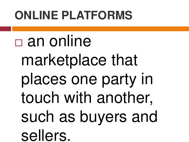 Online Platform Categories:  Social Media  Search Engines  Communications Services  Payment Systems  Advertising Plat...