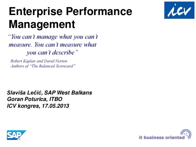 Enterprise PerformanceManagementSlaviša Lečić, SAP West BalkansGoran Poturica, ITBOICV kongres, 17.05.2013