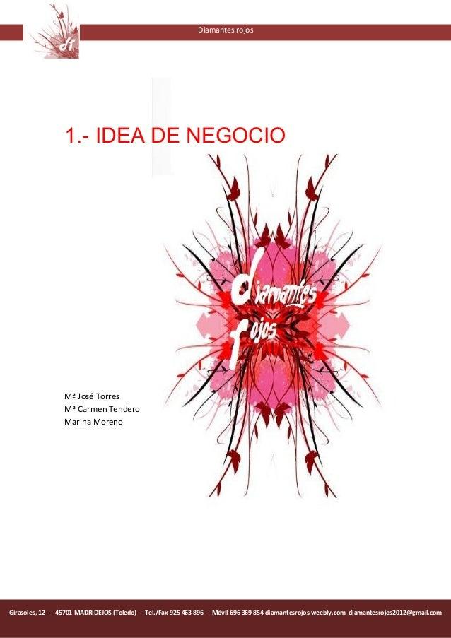 Diamantes rojos                 1.- IDEA DE NEGOCIO                 Mª José Torres                 Mª Carmen Tendero      ...