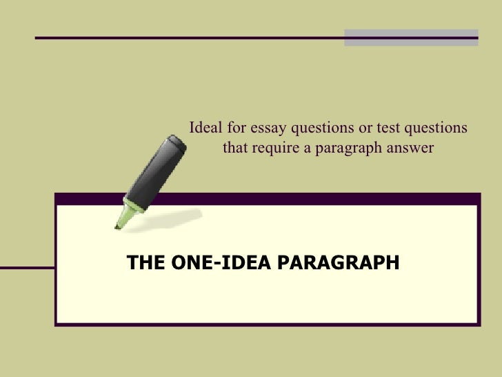 Ideal for essay questions or test questions that require a paragraph answer THE ONE-IDEA PARAGRAPH