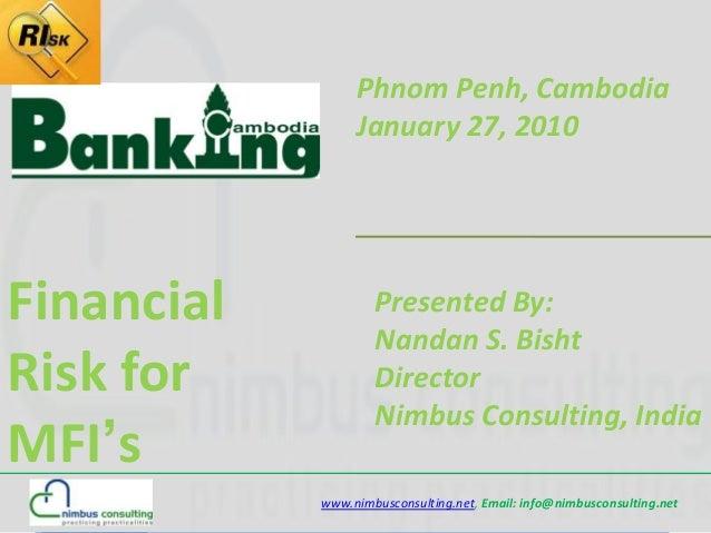 Phnom Penh, Cambodia                 January 27, 2010Financial           Presented By:                    Nandan S. BishtR...