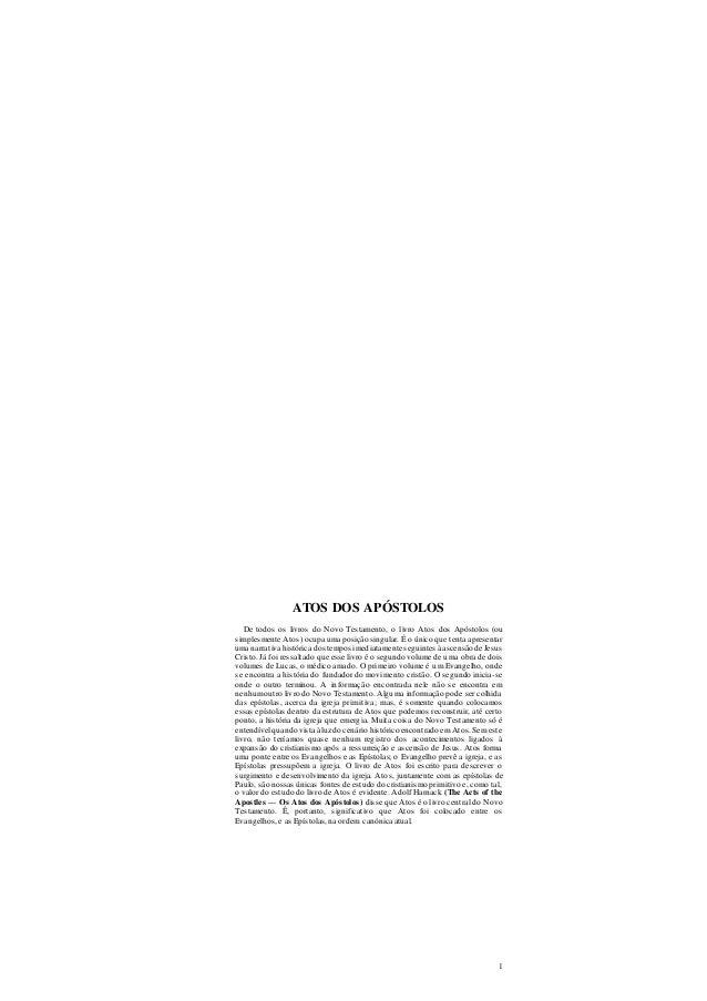 1 ATOS DOS APÓSTOLOS De todos os livros do Novo Testamento, o livro Atos dos Apóstolos (ou simplesmente Atos) ocupa uma po...