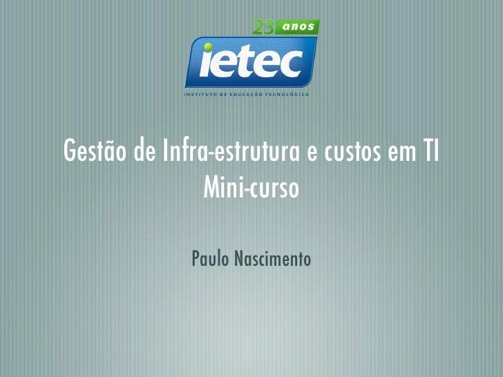 Gestão de Infra-estrutura e custos em TI              Mini-curso             Paulo Nascimento