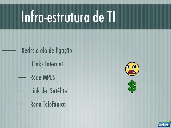 Infra-estrutura de TIRede: o elo de ligação    Links Internet   Rede MPLS   Link de Satélite   Rede Telefônica