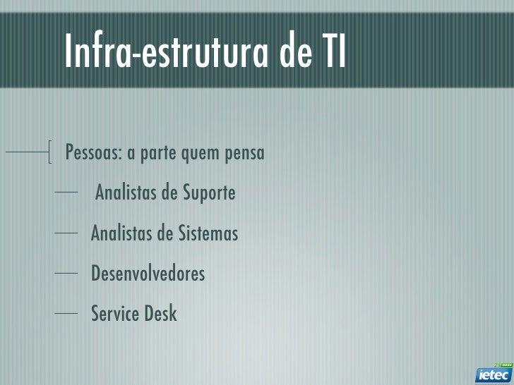 Infra-estrutura de TIPessoas: a parte quem pensa    Analistas de Suporte   Analistas de Sistemas   Desenvolvedores   Servi...