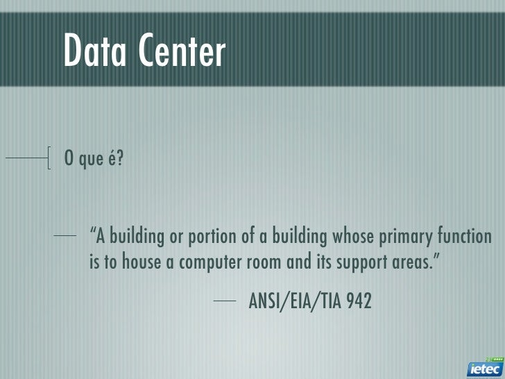 """Data CenterO que é?   """"A building or portion of a building whose primary function   is to house a computer room and its su..."""