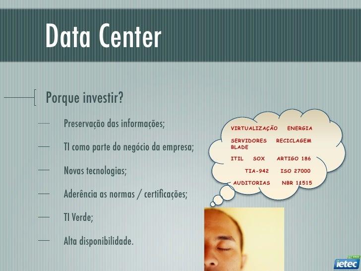 Data CenterPorque investir?   Preservação das informações;           VIRTUALIZAÇÃO       ENERGIA                          ...