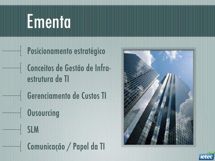 EmentaPosicionamento estratégicoConceitos de Gestão de Infra-estrutura de TIGerenciamento de Custos TIOusourcingSLMComunic...
