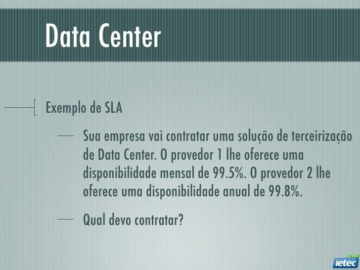 Data CenterExemplo de SLA      Sua empresa vai contratar uma solução de terceirização      de Data Center. O provedor 1 lh...