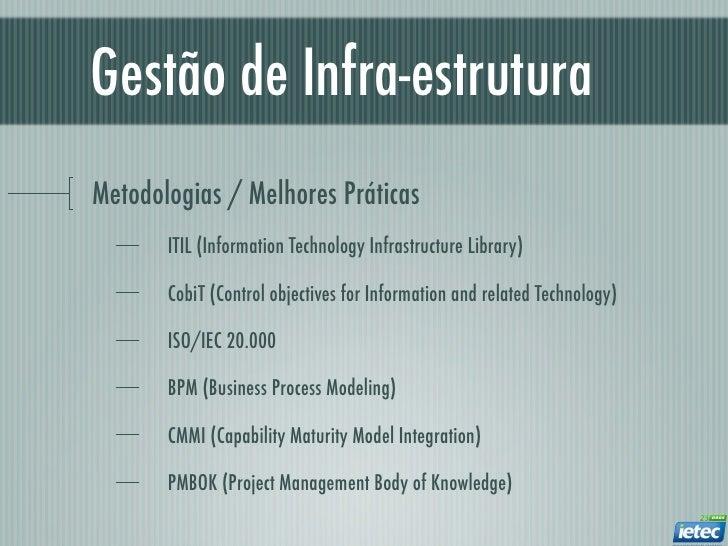 Gestão de Infra-estruturaMetodologias / Melhores Práticas       ITIL (Information Technology Infrastructure Library)      ...