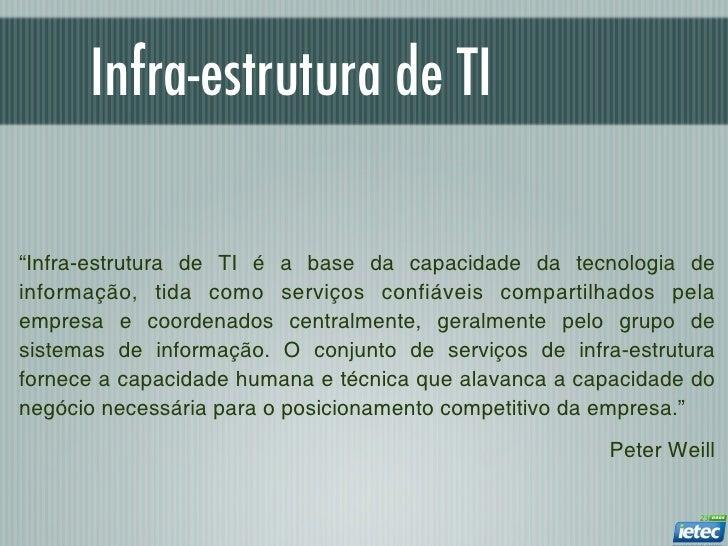 """Infra-estrutura de TI""""Infra-estrutura de TI é a base da capacidade da tecnologia deinformação, tida como serviços confiáve..."""