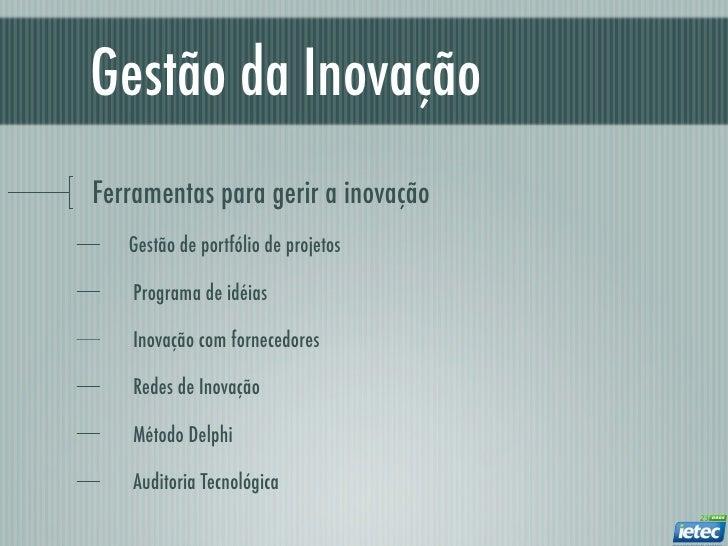 Gestão da InovaçãoFerramentas para gerir a inovação   Gestão de portfólio de projetos   Programa de idéias   Inovação com ...