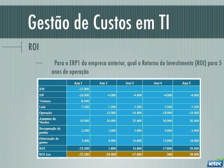 Gestão de Custos em TIROI       Para o ERP1 da empresa anterior, qual o Retorno do Investimento (ROI) para 5      anos de ...