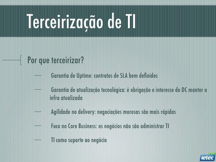 Terceirização de TIPor que terceirizar?        Garantia de Uptime: contratos de SLA bem definidos        Garantia de atuali...